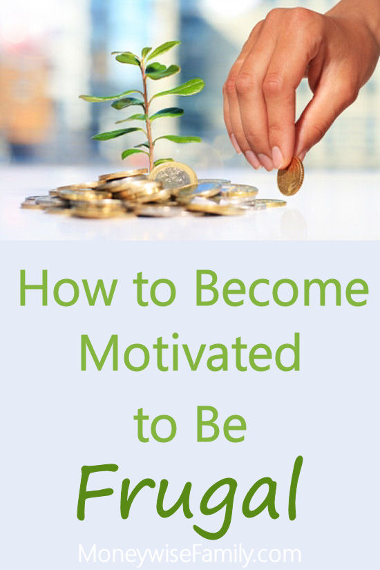 How to Become Motivated to be Frugal