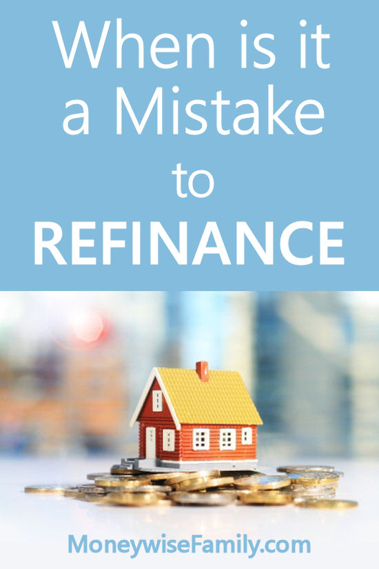 When Is It a Mistake to Refinance
